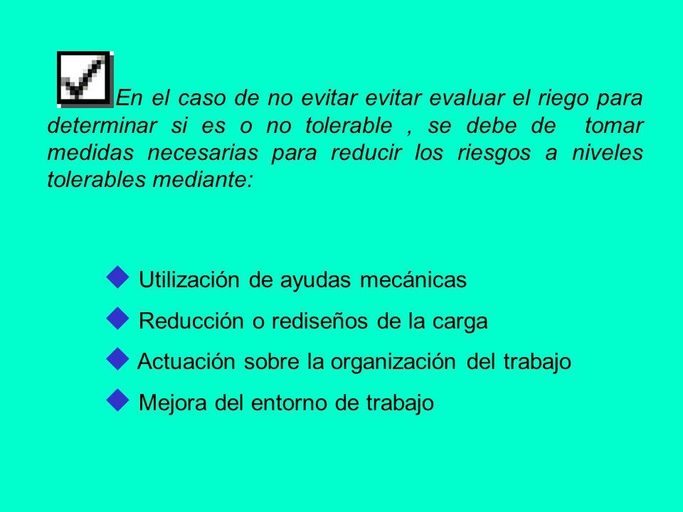 En el caso de no evitar evitar evaluar el riego para determinar si es o no tolerable, se debe de tomar medidas necesarias para reducir los riesgos a n