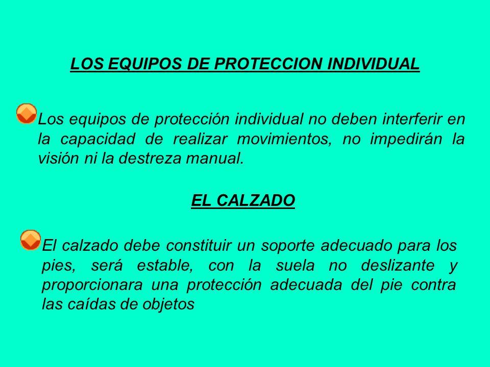 LOS EQUIPOS DE PROTECCION INDIVIDUAL Los equipos de protección individual no deben interferir en la capacidad de realizar movimientos, no impedirán la