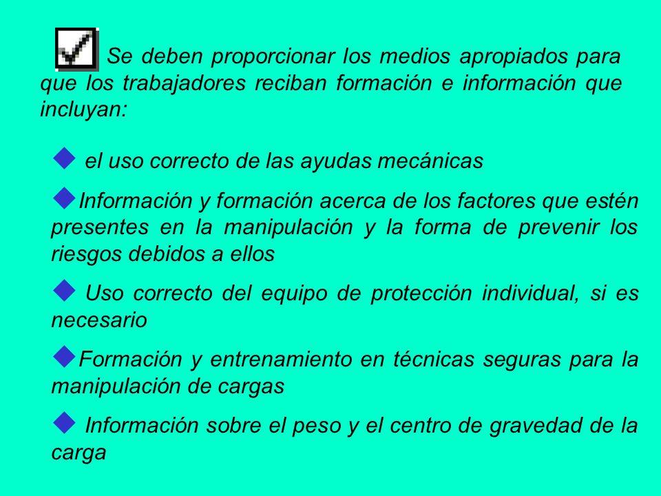 Se deben proporcionar los medios apropiados para que los trabajadores reciban formación e información que incluyan: el uso correcto de las ayudas mecá