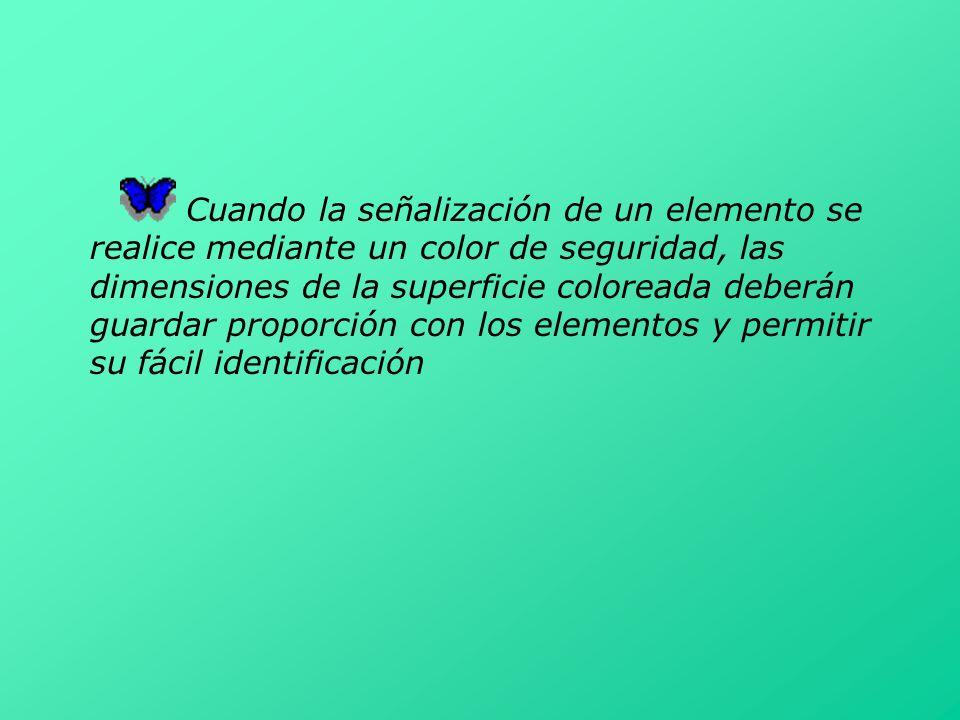 Cuando la señalización de un elemento se realice mediante un color de seguridad, las dimensiones de la superficie coloreada deberán guardar proporción
