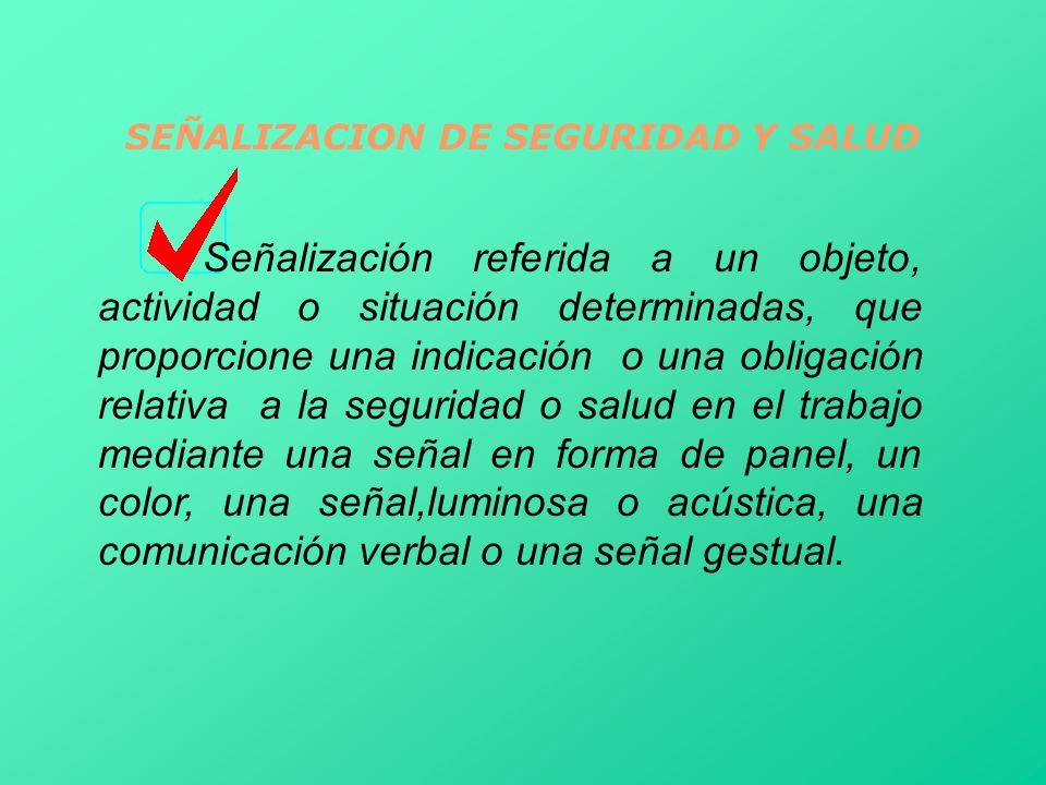 SEÑALIZACION DE SEGURIDAD Y SALUD Señalización referida a un objeto, actividad o situación determinadas, que proporcione una indicación o una obligaci