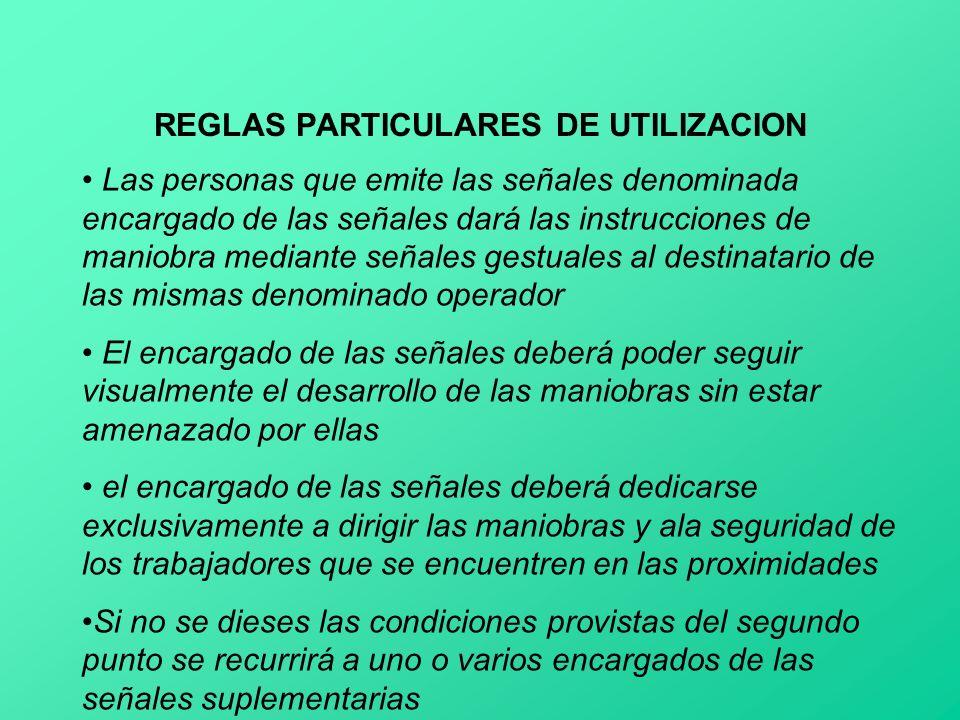 REGLAS PARTICULARES DE UTILIZACION Las personas que emite las señales denominada encargado de las señales dará las instrucciones de maniobra mediante
