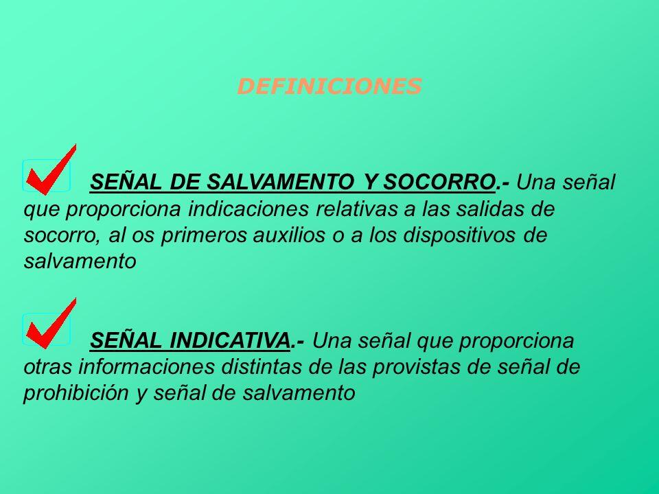 DEFINICIONES SEÑAL DE SALVAMENTO Y SOCORRO.- Una señal que proporciona indicaciones relativas a las salidas de socorro, al os primeros auxilios o a lo
