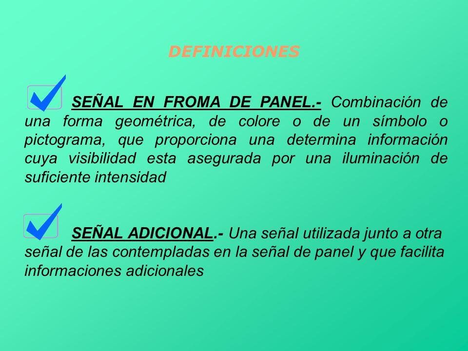 DEFINICIONES SEÑAL EN FROMA DE PANEL.- Combinación de una forma geométrica, de colore o de un símbolo o pictograma, que proporciona una determina info