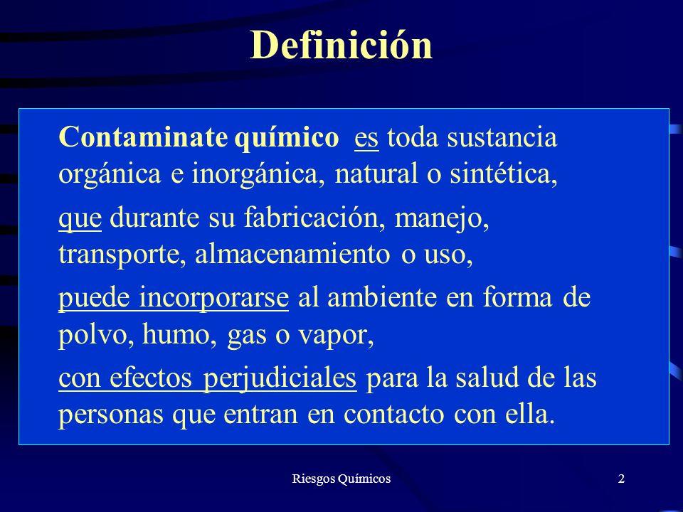 2 Definición Contaminate químico es toda sustancia orgánica e inorgánica, natural o sintética, que durante su fabricación, manejo, transporte, almacen