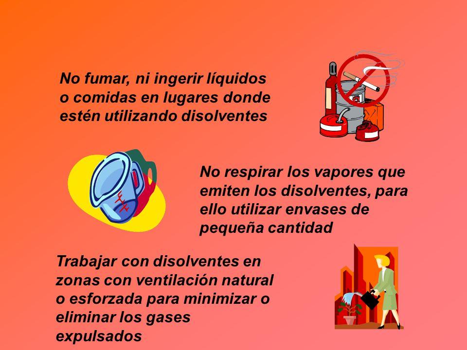 No fumar, ni ingerir líquidos o comidas en lugares donde estén utilizando disolventes No respirar los vapores que emiten los disolventes, para ello ut