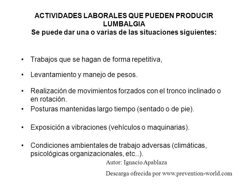 ACTIVIDADES LABORALES QUE PUEDEN PRODUCIR LUMBALGIA Se puede dar una o varias de las situaciones siguientes: Trabajos que se hagan de forma repetitiva