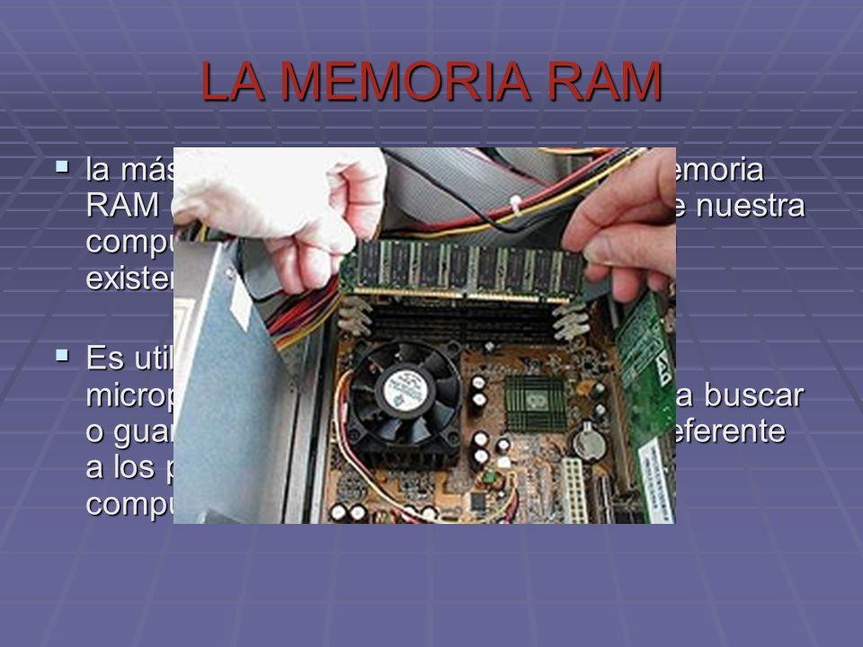 LA MEMORIA RAM la más importante es la denominada memoria RAM (Random Access Memory), ya que nuestra computadora no podría funcionar sin su existencia