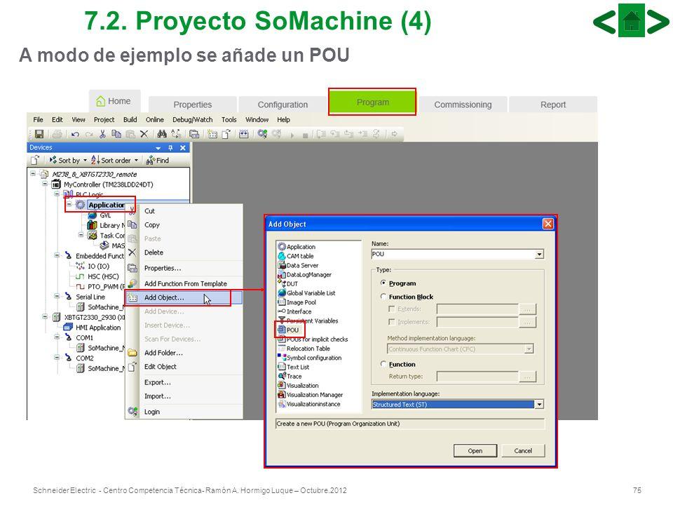 75Schneider Electric - Centro Competencia Técnica- Ramón A. Hormigo Luque – Octubre.2012 7.2. Proyecto SoMachine (4) A modo de ejemplo se añade un POU