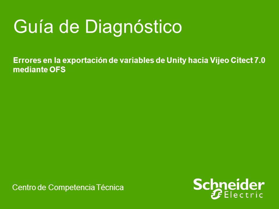 Guía de Diagnóstico Errores en la exportación de variables de Unity hacia Vijeo Citect 7.0 mediante OFS Centro de Competencia Técnica