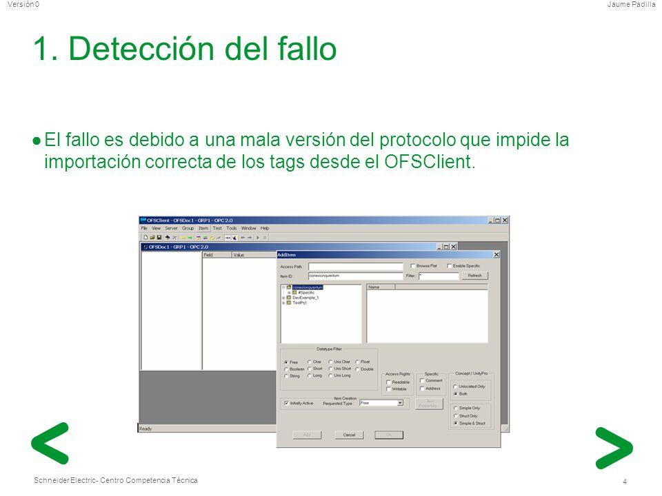 Schneider Electric 4 - Centro Competencia Técnica Jaume PadillaVersión 0 1. Detección del fallo El fallo es debido a una mala versión del protocolo qu