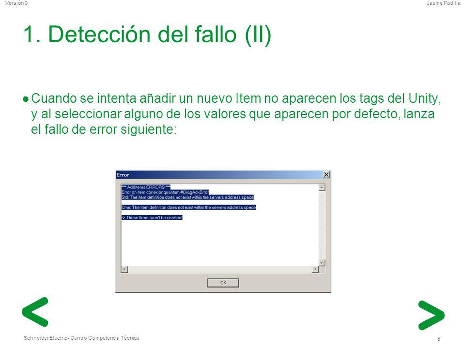 Schneider Electric 5 - Centro Competencia Técnica Jaume PadillaVersión 0 1. Detección del fallo (II) Cuando se intenta añadir un nuevo Item no aparece