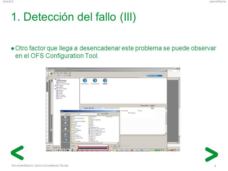 Schneider Electric 6 - Centro Competencia Técnica Jaume PadillaVersión 0 1. Detección del fallo (III) Otro factor que llega a desencadenar este proble