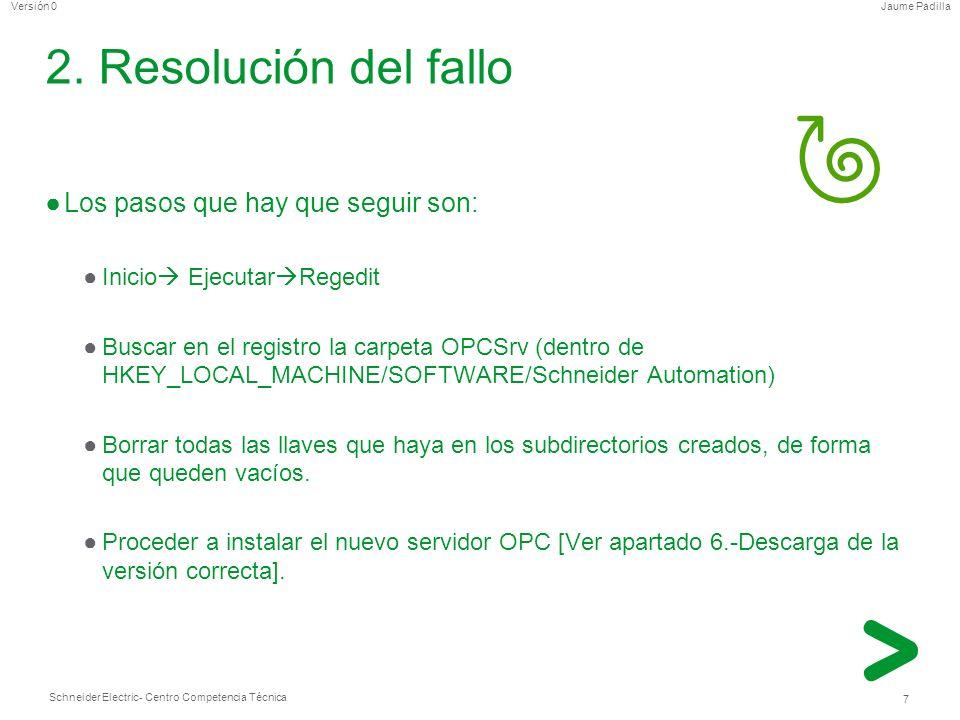 Schneider Electric 7 - Centro Competencia Técnica Jaume PadillaVersión 0 2. Resolución del fallo Los pasos que hay que seguir son: Inicio Ejecutar Reg