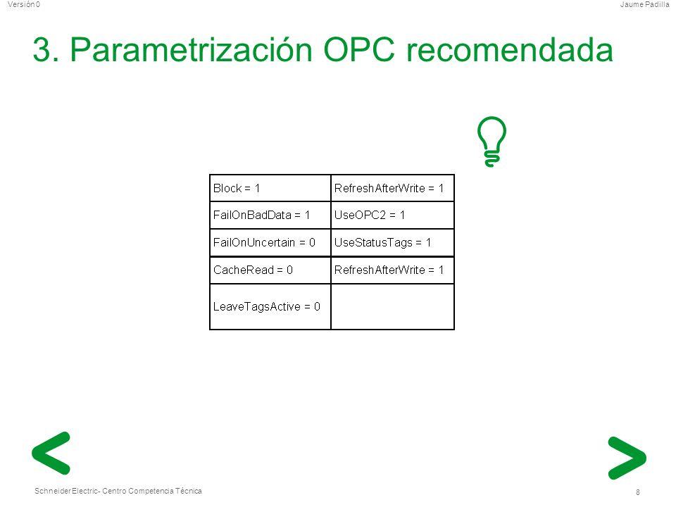 Schneider Electric 8 - Centro Competencia Técnica Jaume PadillaVersión 0 3. Parametrización OPC recomendada