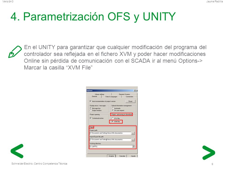 Schneider Electric 9 - Centro Competencia Técnica Jaume PadillaVersión 0 4. Parametrización OFS y UNITY En el UNITY para garantizar que cualquier modi