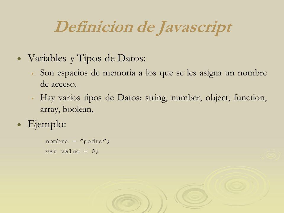 Definicion de Javascript Variables y Tipos de Datos: Son espacios de memoria a los que se les asigna un nombre de acceso. Hay varios tipos de Datos: s