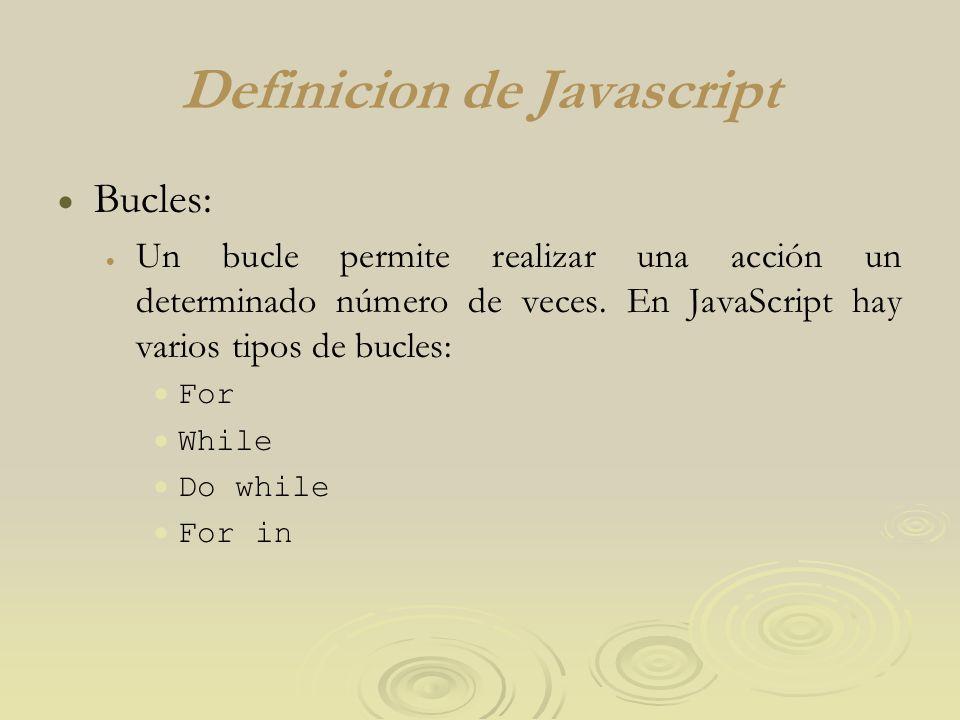 Definicion de Javascript Bucles: Un bucle permite realizar una acción un determinado número de veces.