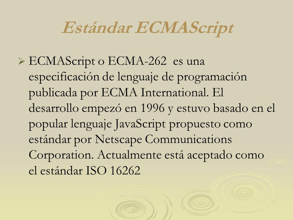 Estándar ECMAScript ECMAScript o ECMA-262 es una especificación de lenguaje de programación publicada por ECMA International.