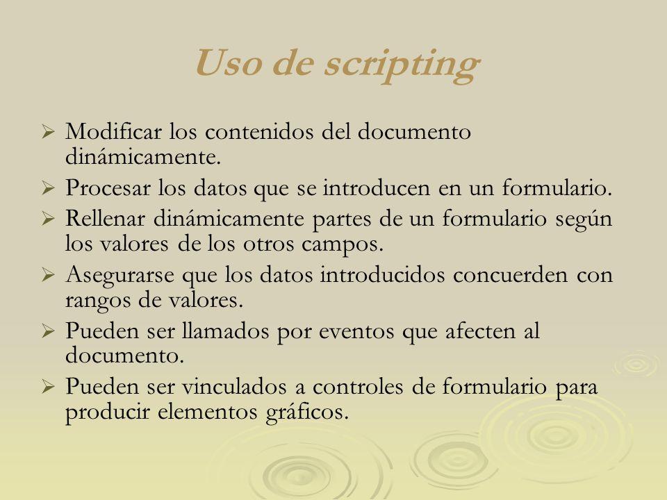 Uso de scripting Modificar los contenidos del documento dinámicamente. Procesar los datos que se introducen en un formulario. Rellenar dinámicamente p