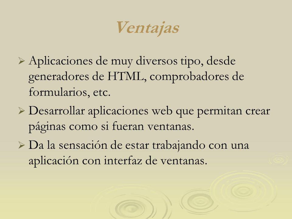 Ventajas Aplicaciones de muy diversos tipo, desde generadores de HTML, comprobadores de formularios, etc. Desarrollar aplicaciones web que permitan cr