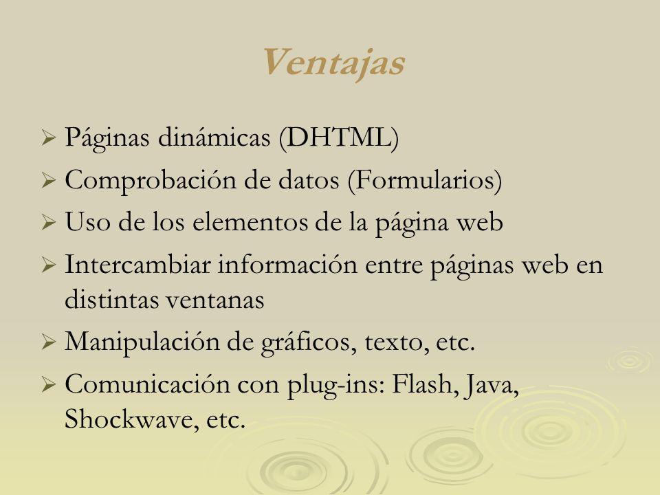 Ventajas Páginas dinámicas (DHTML) Comprobación de datos (Formularios) Uso de los elementos de la página web Intercambiar información entre páginas we