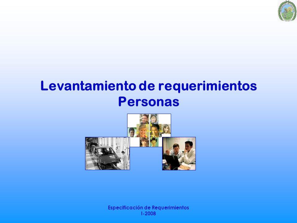 Especificación de Requerimientos I-2008 Levantamiento de requerimientos Personas