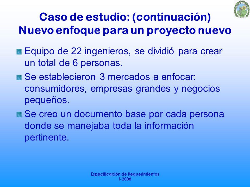 Especificación de Requerimientos I-2008 Caso de estudio: (continuación) Nuevo enfoque para un proyecto nuevo Equipo de 22 ingenieros, se dividió para