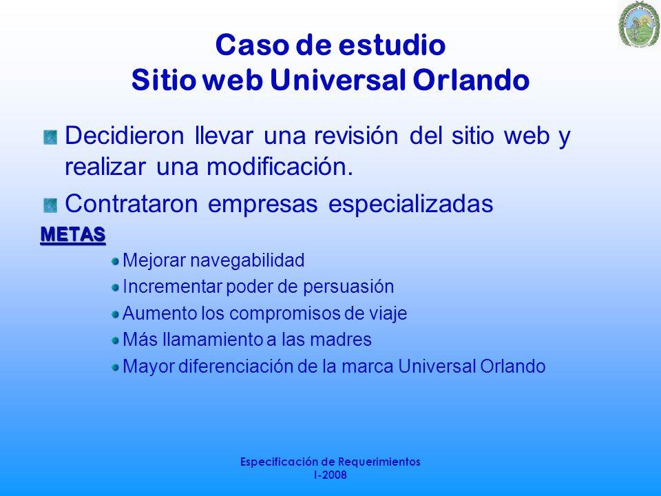 Especificación de Requerimientos I-2008 Caso de estudio Sitio web Universal Orlando Decidieron llevar una revisión del sitio web y realizar una modifi