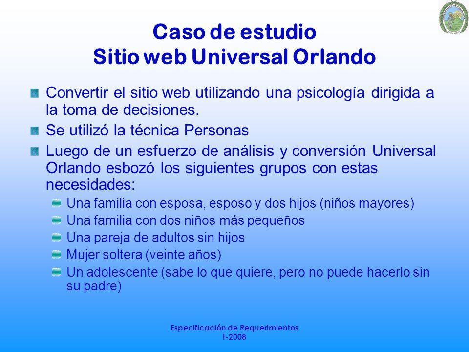 Especificación de Requerimientos I-2008 Caso de estudio Sitio web Universal Orlando Convertir el sitio web utilizando una psicología dirigida a la tom
