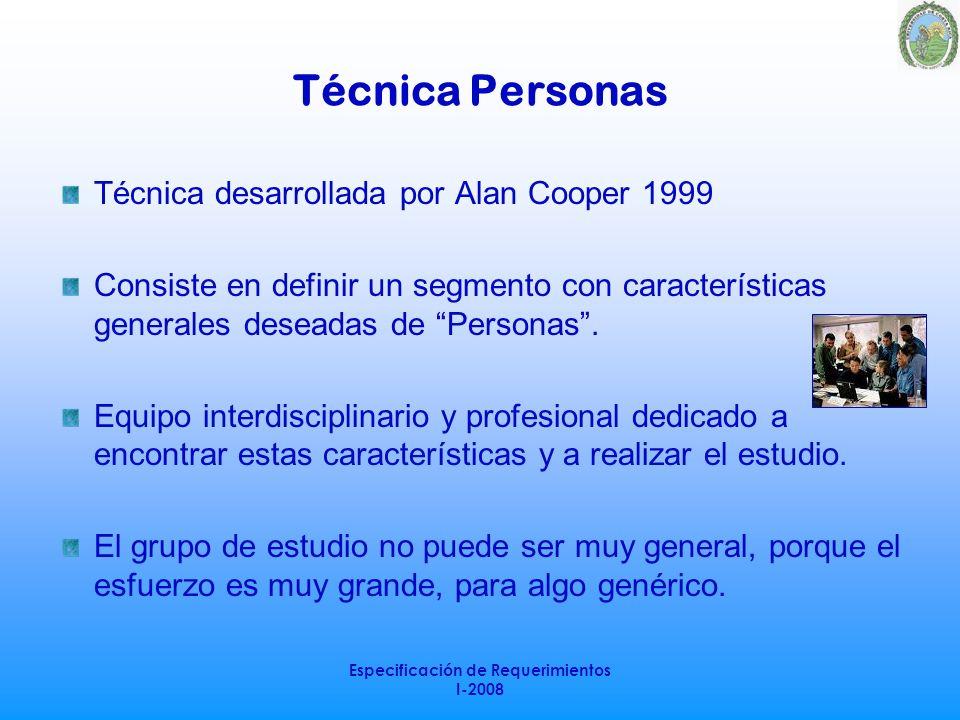 Especificación de Requerimientos I-2008 Técnica Personas Técnica desarrollada por Alan Cooper 1999 Consiste en definir un segmento con características