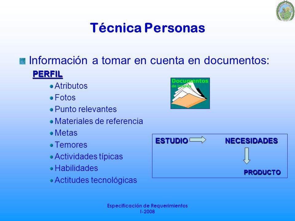 Especificación de Requerimientos I-2008 Técnica Personas Información a tomar en cuenta en documentos:PERFIL Atributos Fotos Punto relevantes Materiale