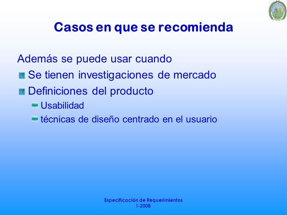 Especificación de Requerimientos I-2008 Casos en que se recomienda Además se puede usar cuando Se tienen investigaciones de mercado Definiciones del p