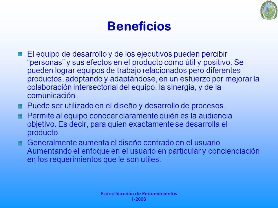 Especificación de Requerimientos I-2008 Beneficios El equipo de desarrollo y de los ejecutivos pueden percibir personas y sus efectos en el producto c