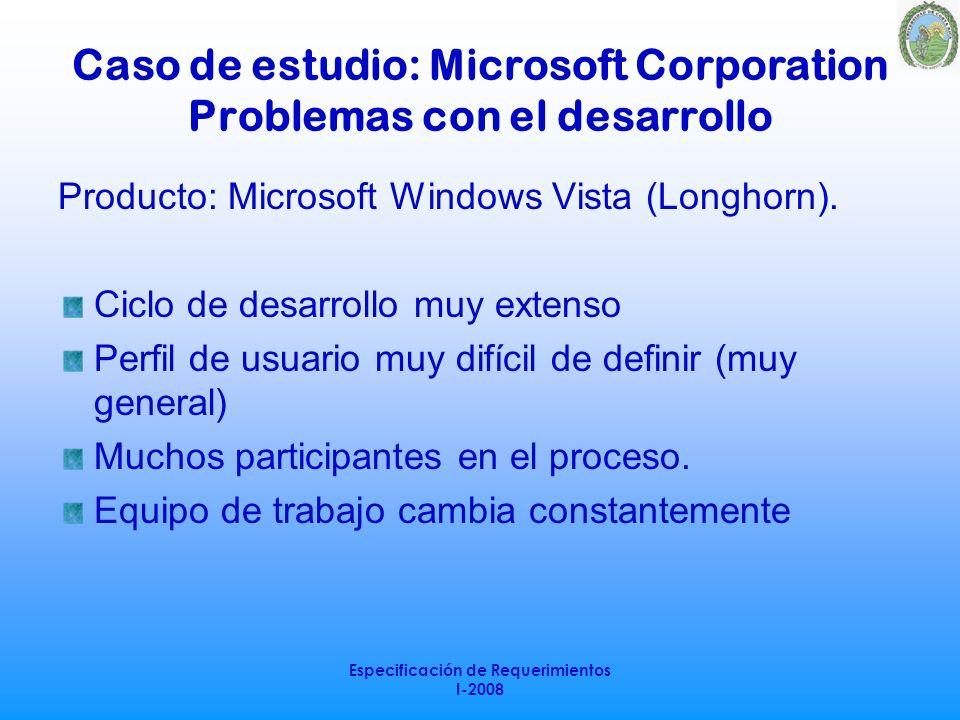 Especificación de Requerimientos I-2008 Caso de estudio: Microsoft Corporation Problemas con el desarrollo Producto: Microsoft Windows Vista (Longhorn