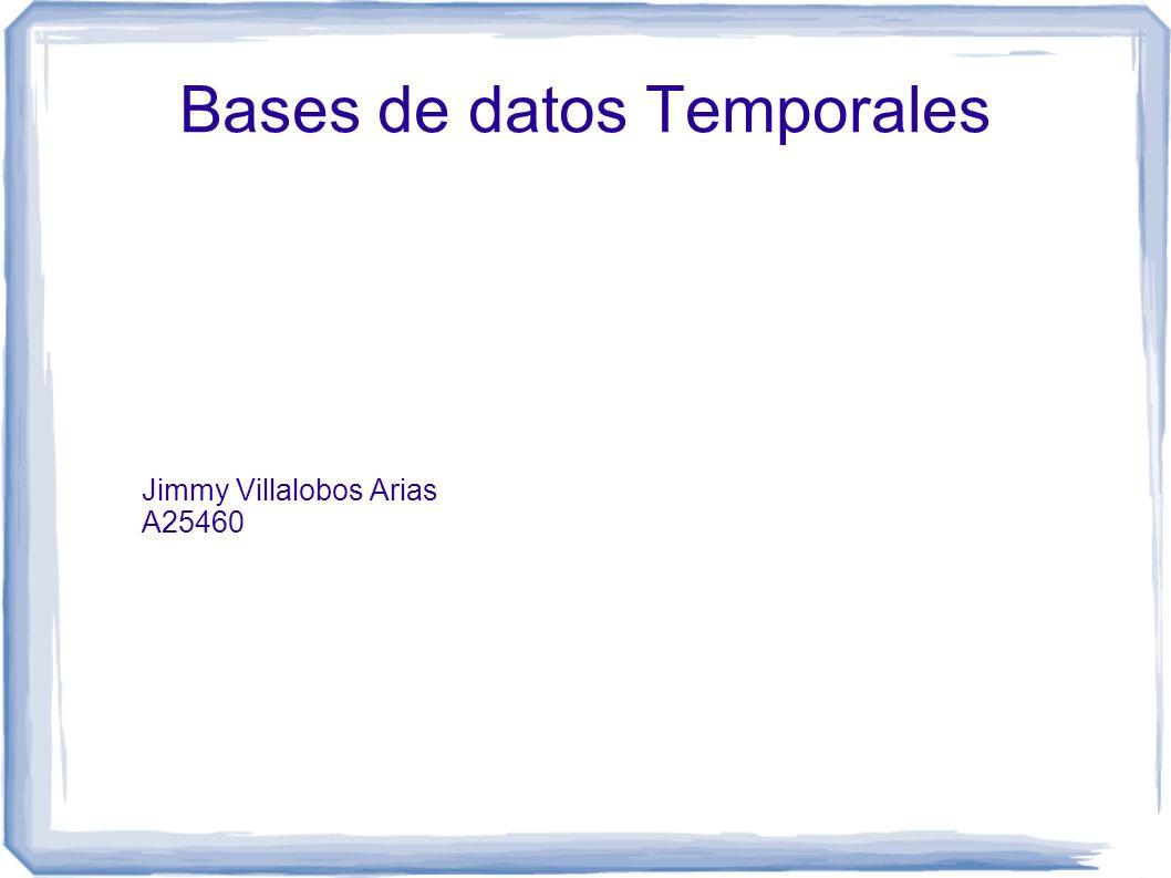 Bases de datos Temporales Jimmy Villalobos Arias A25460