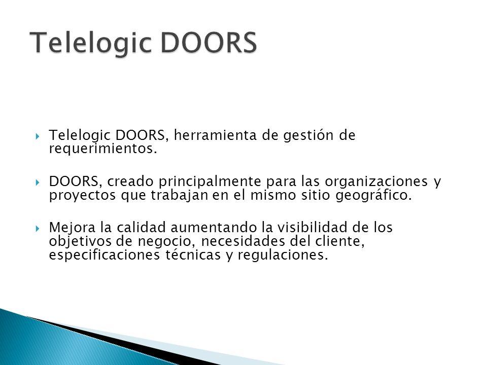 Telelogic DOORS, herramienta de gestión de requerimientos. DOORS, creado principalmente para las organizaciones y proyectos que trabajan en el mismo s