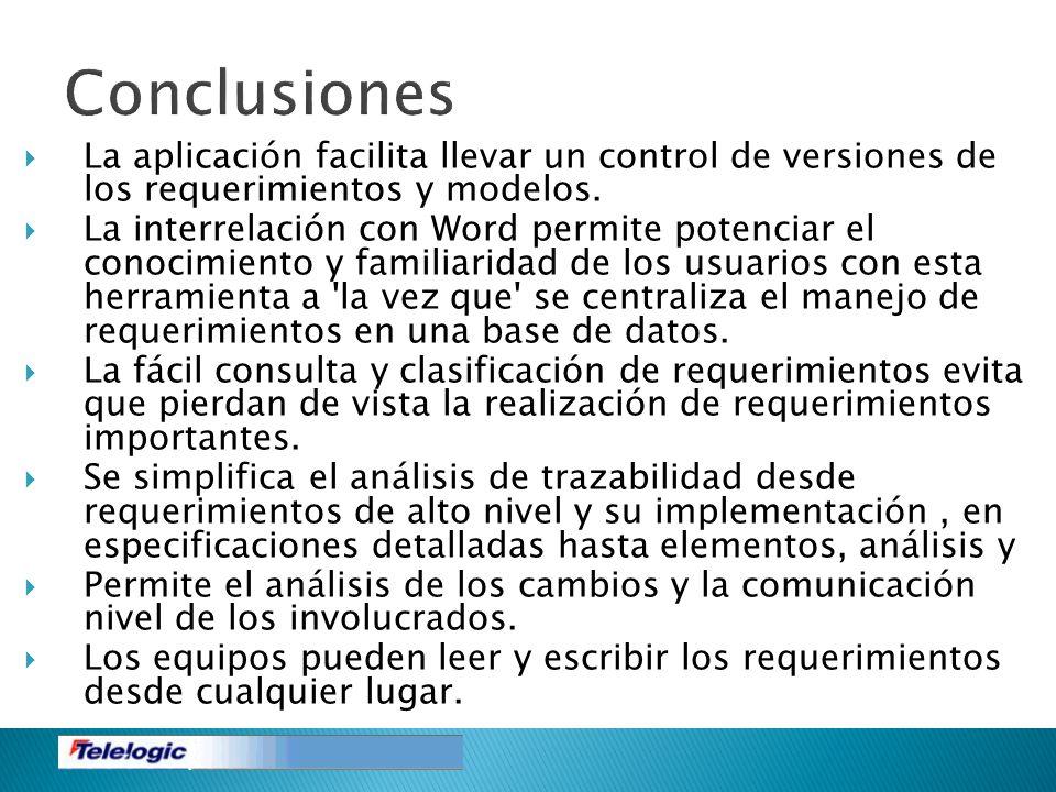 Conclusiones La aplicación facilita llevar un control de versiones de los requerimientos y modelos. La interrelación con Word permite potenciar el con