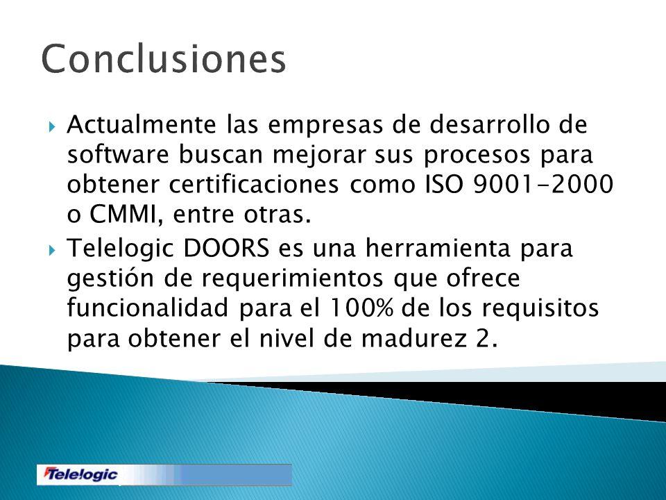 Conclusiones Actualmente las empresas de desarrollo de software buscan mejorar sus procesos para obtener certificaciones como ISO 9001-2000 o CMMI, en