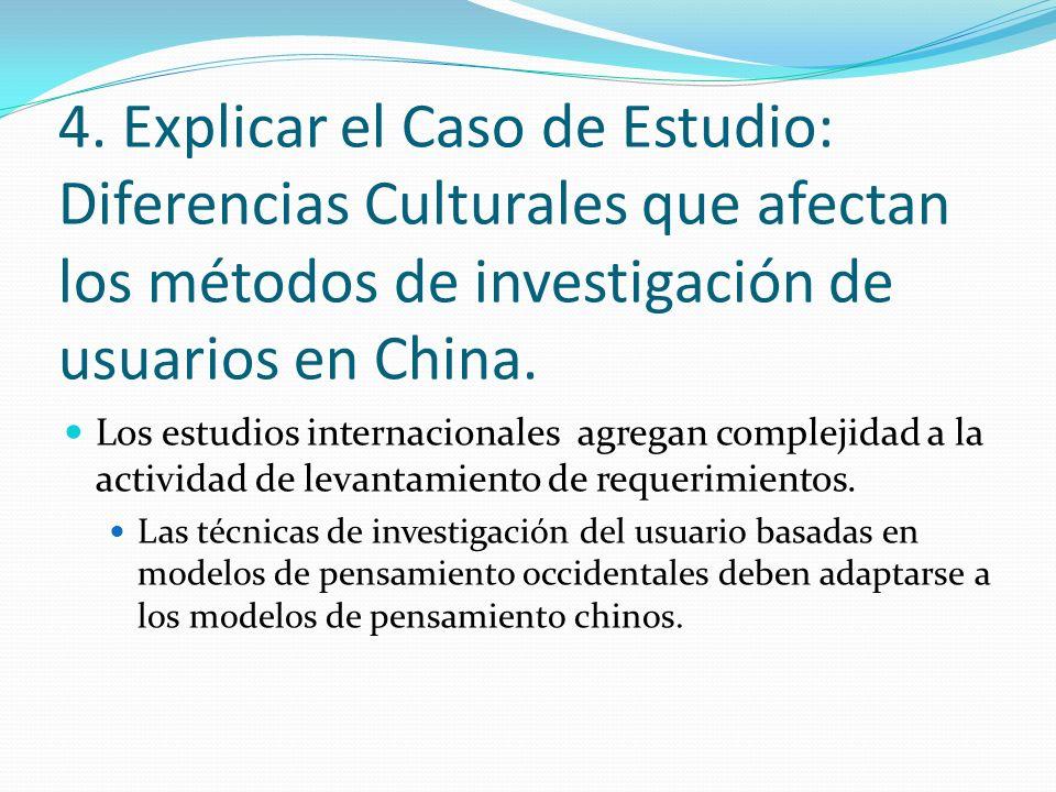 4. Explicar el Caso de Estudio: Diferencias Culturales que afectan los métodos de investigación de usuarios en China. Los estudios internacionales agr