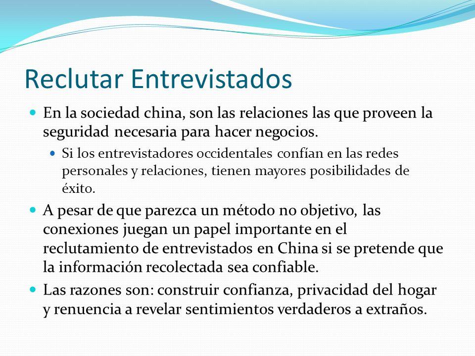 Reclutar Entrevistados En la sociedad china, son las relaciones las que proveen la seguridad necesaria para hacer negocios. Si los entrevistadores occ