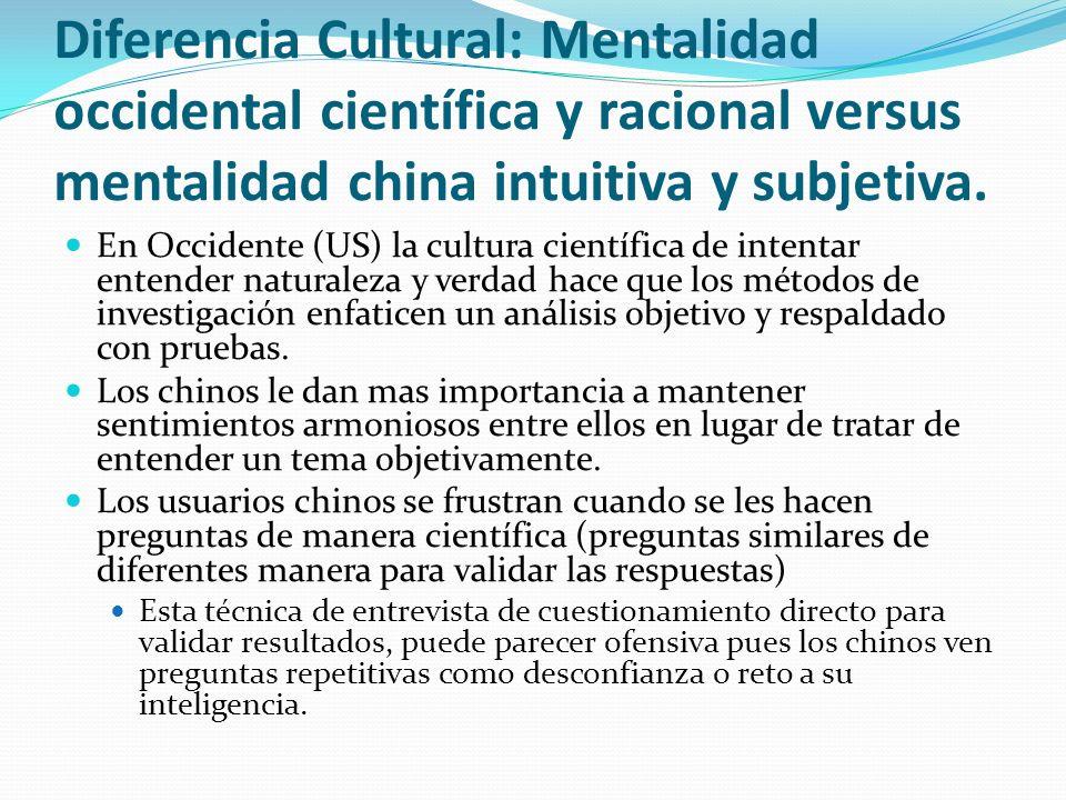 Diferencia Cultural: Mentalidad occidental científica y racional versus mentalidad china intuitiva y subjetiva. En Occidente (US) la cultura científic