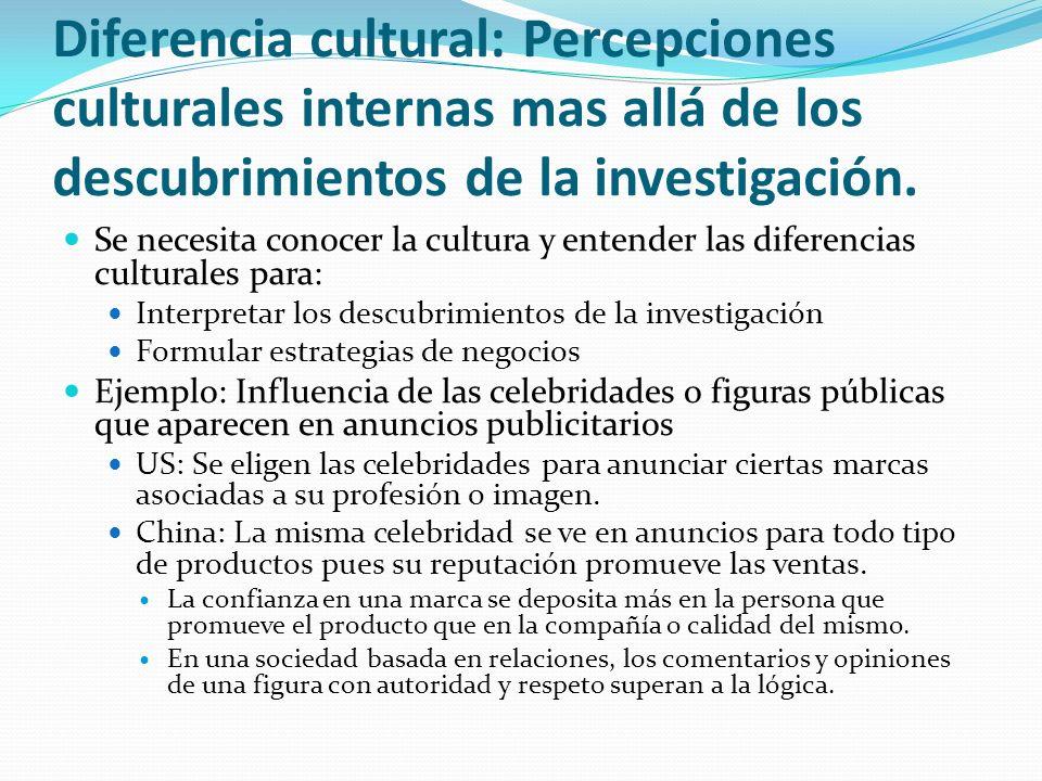 Diferencia cultural: Percepciones culturales internas mas allá de los descubrimientos de la investigación. Se necesita conocer la cultura y entender l