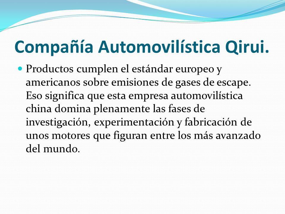 Compañía Automovilística Qirui. Productos cumplen el estándar europeo y americanos sobre emisiones de gases de escape. Eso significa que esta empresa