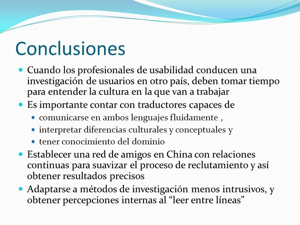 Conclusiones Cuando los profesionales de usabilidad conducen una investigación de usuarios en otro país, deben tomar tiempo para entender la cultura e