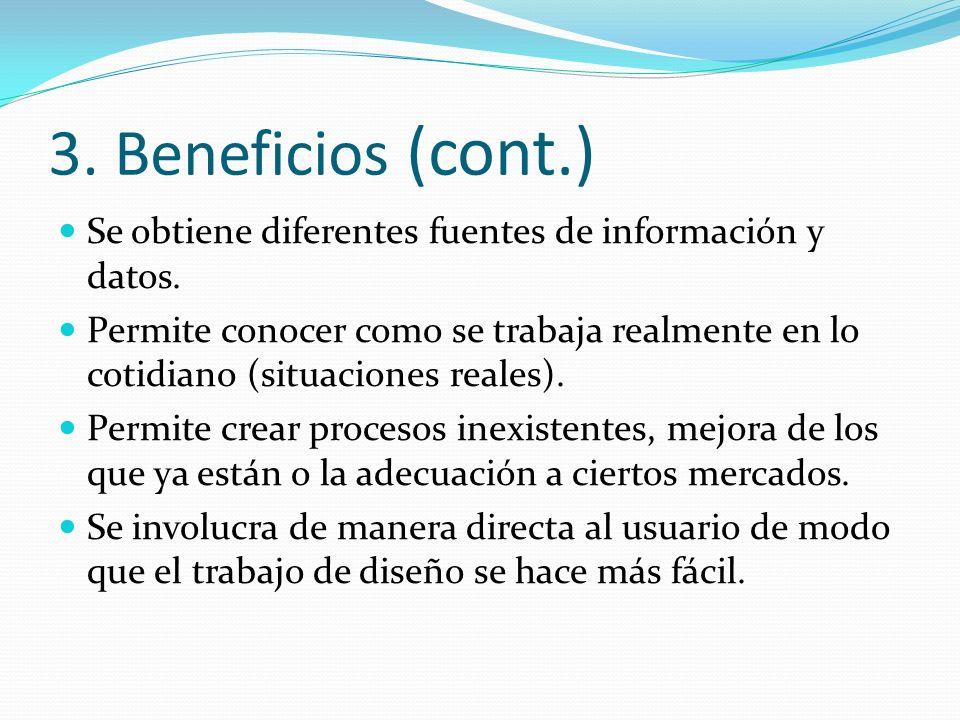3. Beneficios (cont.) Se obtiene diferentes fuentes de información y datos. Permite conocer como se trabaja realmente en lo cotidiano (situaciones rea