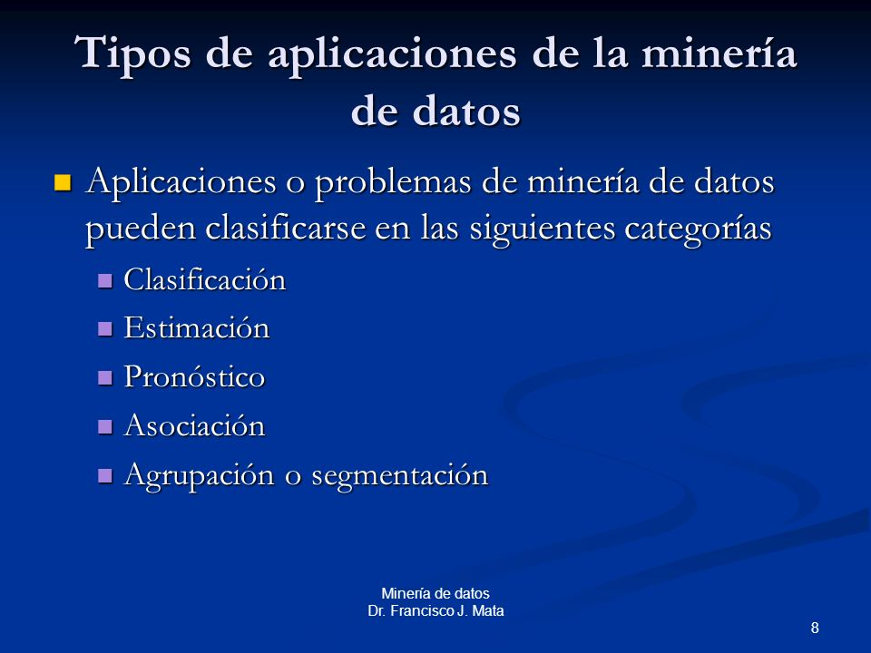 8 Minería de datos Dr. Francisco J. Mata Tipos de aplicaciones de la minería de datos Aplicaciones o problemas de minería de datos pueden clasificarse