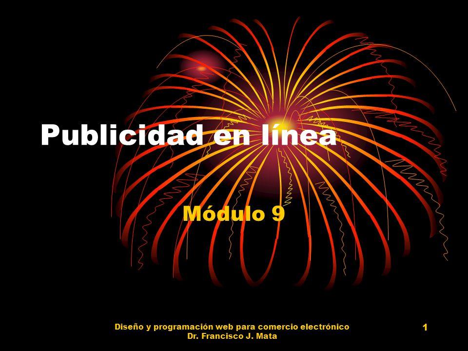 Diseño y programación web para comercio electrónico Dr. Francisco J. Mata 1 Publicidad en línea Módulo 9