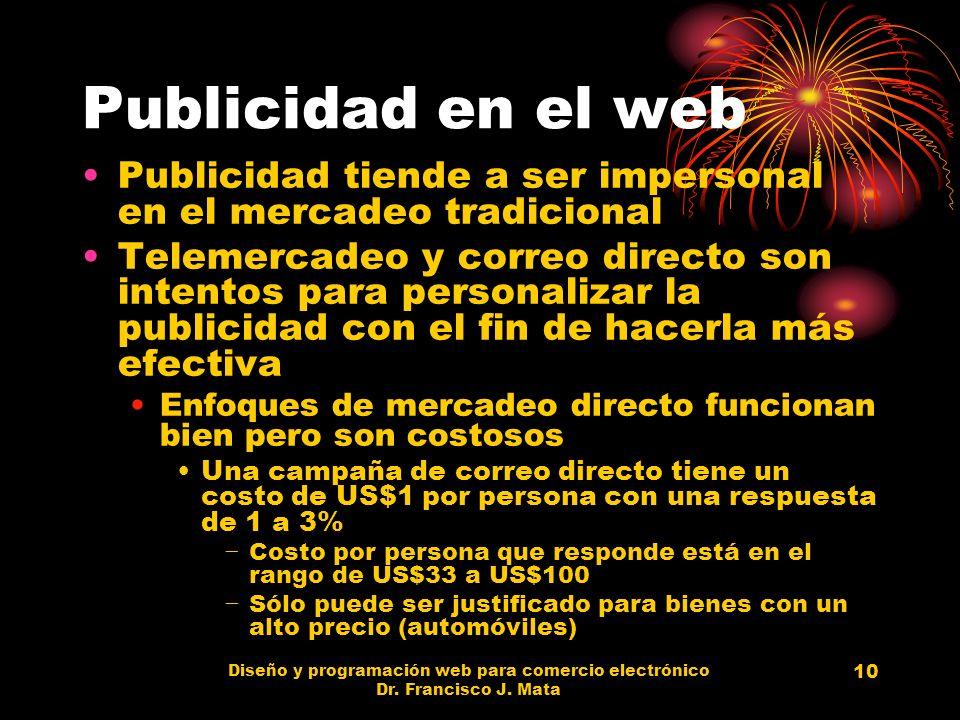 Diseño y programación web para comercio electrónico Dr. Francisco J. Mata 10 Publicidad en el web Publicidad tiende a ser impersonal en el mercadeo tr