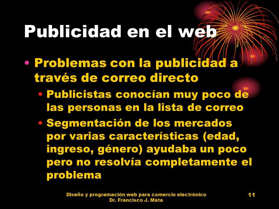 Diseño y programación web para comercio electrónico Dr. Francisco J. Mata 11 Publicidad en el web Problemas con la publicidad a través de correo direc